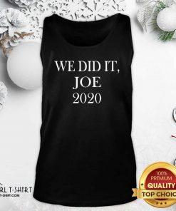 We Did It Joe 2020 Quote President Joe Biden Kamala Harris Election Tank Top - Design By Girltshirt.com