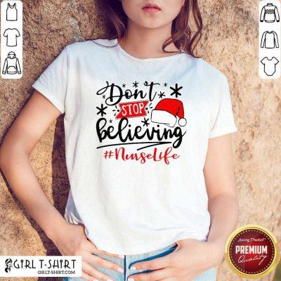 Don't Stop Believing Nurse Life Christmas Shirt- Design By Girltshirt.com