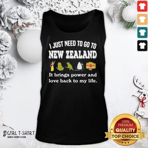 Best I Just Need To Go To New Zealand It Brings Power And Love Back To My Life Tank Top - Design By Girltshirt.com