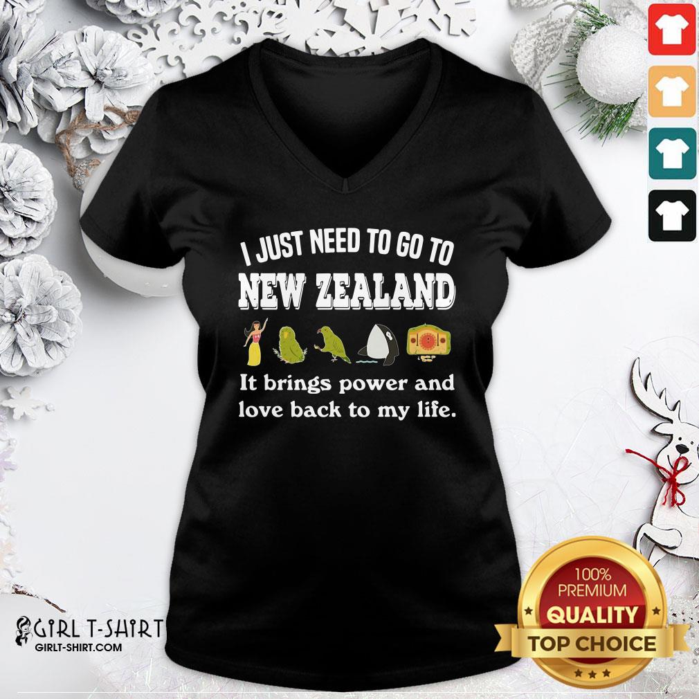 Best I Just Need To Go To New Zealand It Brings Power And Love Back To My Life V-neck - Design By Girltshirt.com