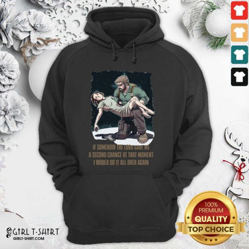 If Somehow The Lord Gave Me A Second Chance At That Moment I Would Do It All Over Again Hoodie - Design By Girltshirt.com