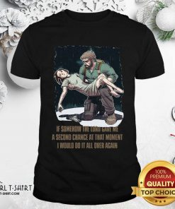 If Somehow The Lord Gave Me A Second Chance At That Moment I Would Do It All Over Again Shirt - Design By Girltshirt.com