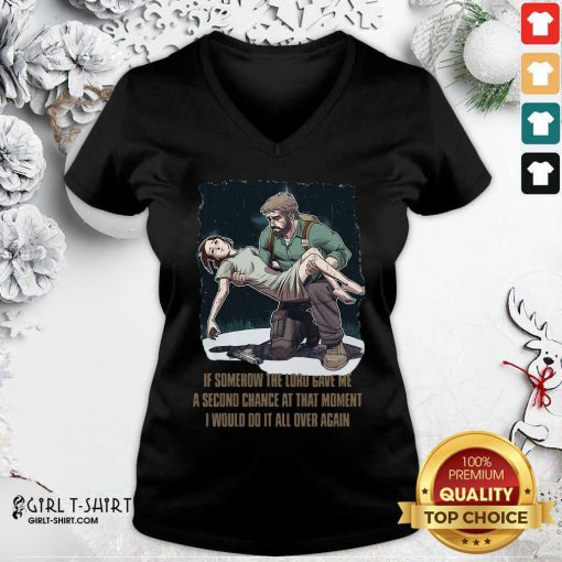 If Somehow The Lord Gave Me A Second Chance At That Moment I Would Do It All Over Again V-neck - Design By Girltshirt.com