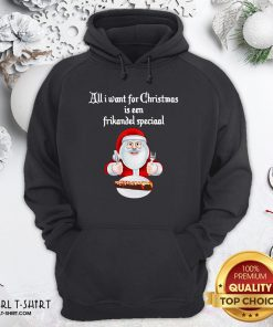 Best Santa Claus All Want For Christmas Is A Frikandel Special Hoodie - Design By Girltshirt.com