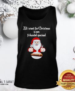 Best Santa Claus All Want For Christmas Is A Frikandel Special Tank Top- Design By Girltshirt.com