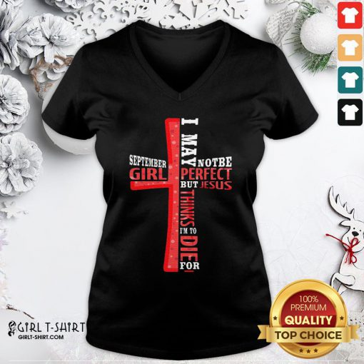 Best September Girl I May Note Be Perfect But Jesus Thinks I'm To Die For V-neck - Design By Girltshirt.com