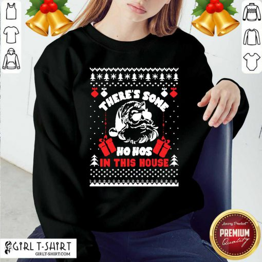 Best Ugly Christmas There's Some Ho Hos In This House Sweatshirt - Design By Girltshirt.com