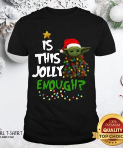Better Baby Yoda Is This Jolly Enough Christmas Shirt - Design By Girltshirt.com
