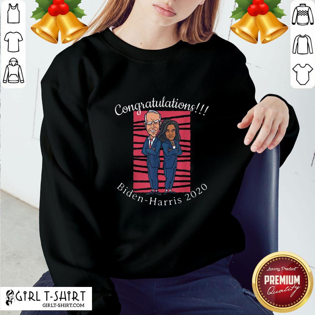 Better Congratulations President Joe Biden Harris 2020 Sweatshirt - Design By Girltshirt.com