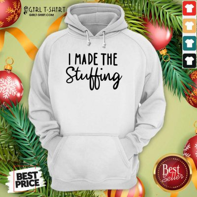 I Made The Stuffing Hoodie - Design By Girltshirt.com