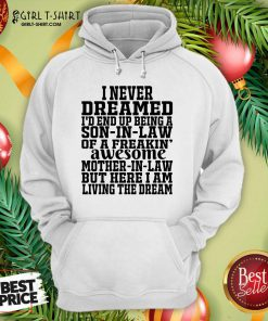 I Never Dreamed I'd End Up Being A Son In Law Awesome Quote Hoodie- Design By Girltshirt.com