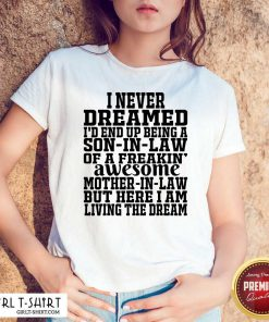 I Never Dreamed I'd End Up Being A Son In Law Awesome Quote Shirt- Design By Girltshirt.com