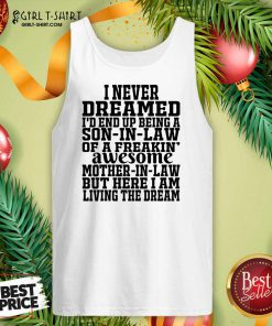 I Never Dreamed I'd End Up Being A Son In Law Awesome Quote Tank Top- Design By Girltshirt.com