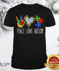 Better Peace Love Autism Shirt - Design By Girltshirt.com
