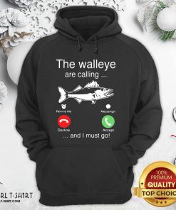 Better The Walleye Are Calling And I Must Go Fish Funny Hoodie - Design By Girltshirt.com