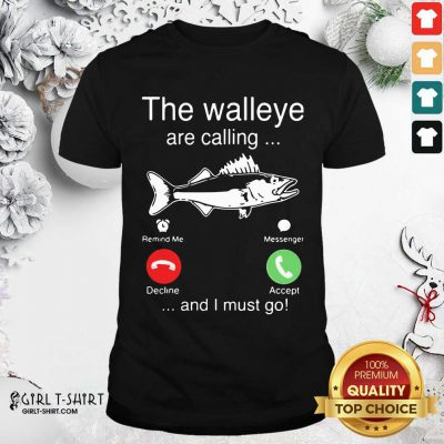 Better The Walleye Are Calling And I Must Go Fish Funny Shirt - Design By Girltshirt.com