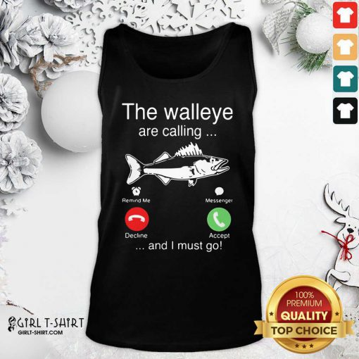 Better The Walleye Are Calling And I Must Go Fish Funny Tank Top - Design By Girltshirt.com