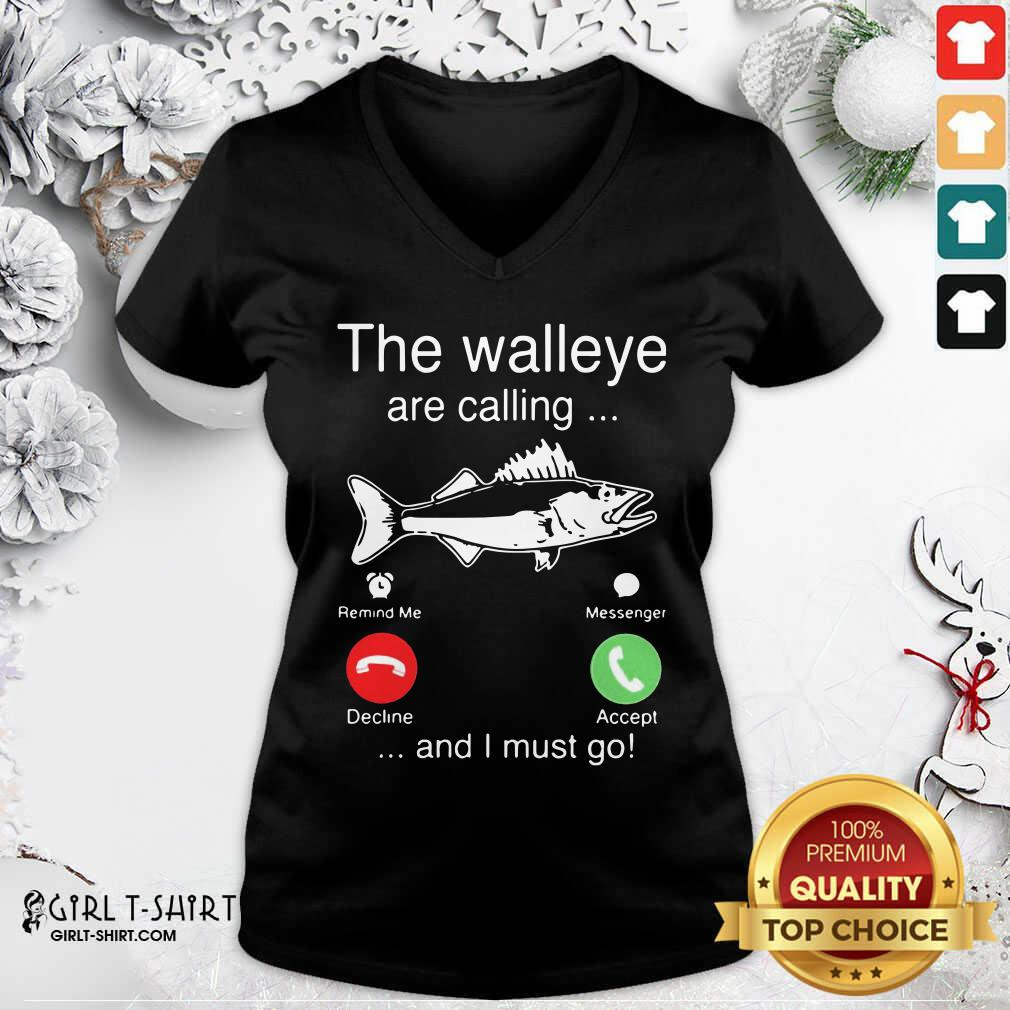 Better The Walleye Are Calling And I Must Go Fish Funny V-neck - Design By Girltshirt.com