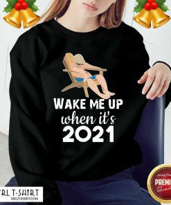 Wake Me Up When It's 2021 Sweatshirt - Design By Girltshirt.com