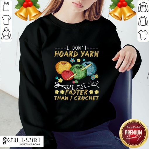 Black I Don't Hoard Uarn I Just Shop Faster Than I Crochet Sweatshirt- Design By Girltshirt.com