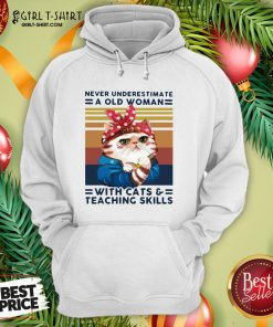 Congratulate Never Underestimate An Old Woman With Cats And Teaching Skills Vintage Retro Hoodie- Design By Girltshirt.com
