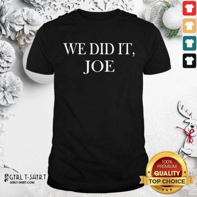 We Did It Joe Quote President Joe Biden Kamala Harris Election Shirt- Design By Girltshirt.com