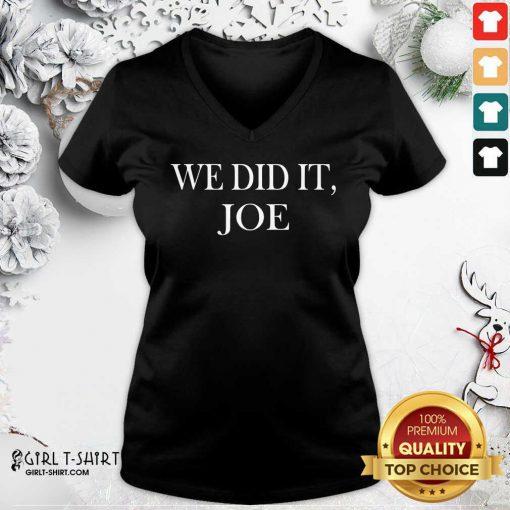 We Did It Joe Quote President Joe Biden Kamala Harris Election V-neck - Design By Girltshirt.com