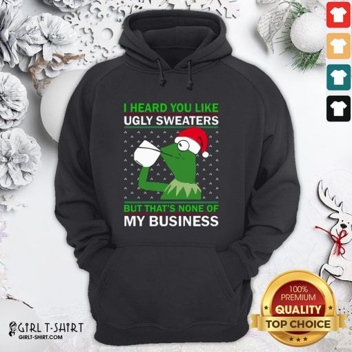 Enough Kermit I Heard You Like Ugly Sweaters But That None Of My Business Christmas Hoodie- Design By Girltshirt.com