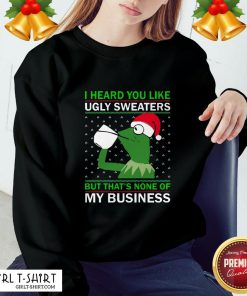 Enough Kermit I Heard You Like Ugly Sweaters But That None Of My Business Christmas Sweatshirt - Design By Girltshirt.com