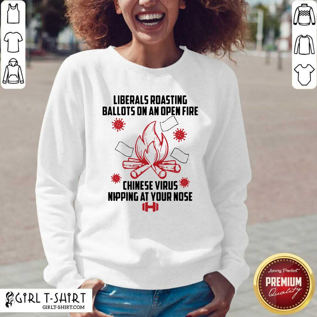 Exactly Liberals Roasting Ballots On An Open Fire Chinese Virus Nipping At Your Nose V-neck- Design By Girltshirt.com