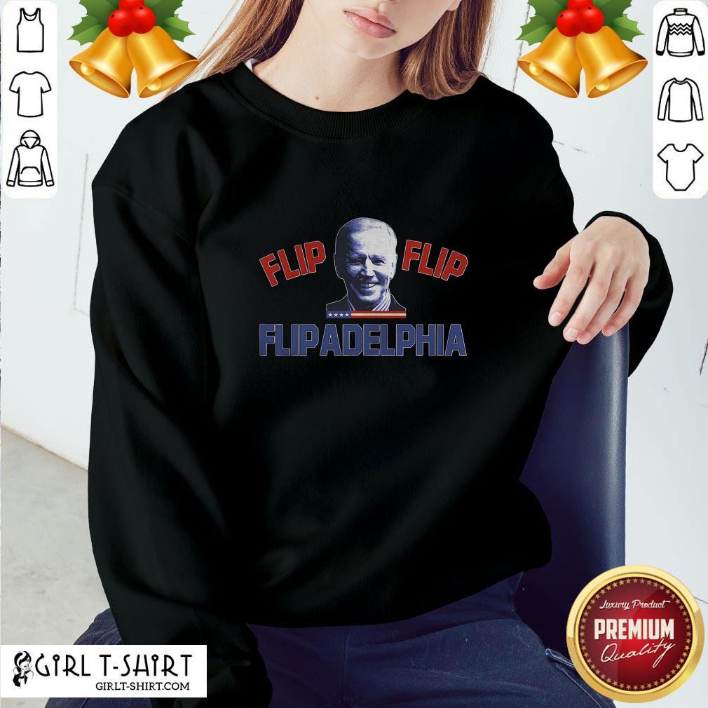 Excellent Biden 2020 Election and Flip Flip Flipadelphia Sweatshirt - Design By Girltshirt.com