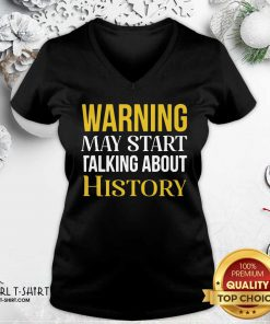 Warning May Start Talking About History V-neck- Design By Girltshirt.com