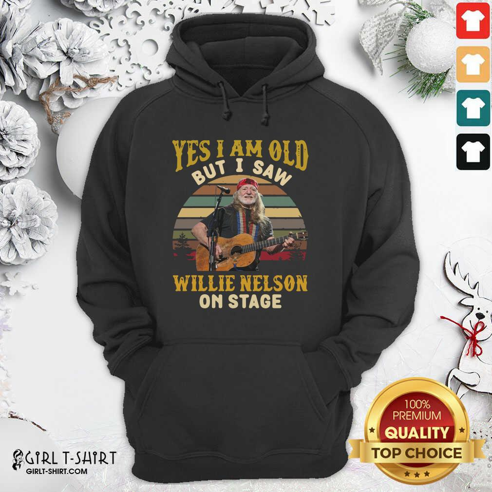 Yes I Am Old But I saw Willie Nelson On Stage Vintage Retro Hoodie- Design By Girltshirt.com