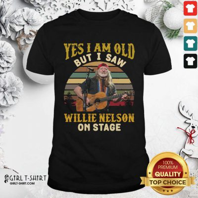 Yes I Am Old But I saw Willie Nelson On Stage Vintage Retro Shirt - Design By Girltshirt.com