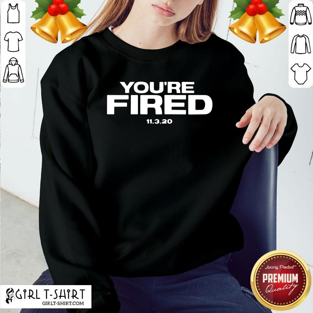 Funny You Are Fired Trump Loses Election President Sweatshirt - Design By Girltshirt.com