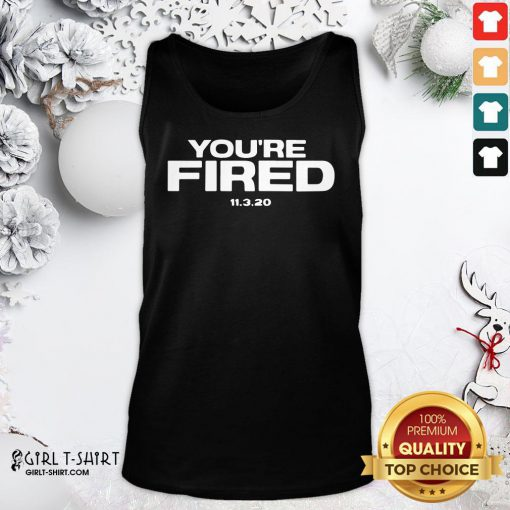 Funny You Are Fired Trump Loses Election President Tank Top - Design By Girltshirt.com