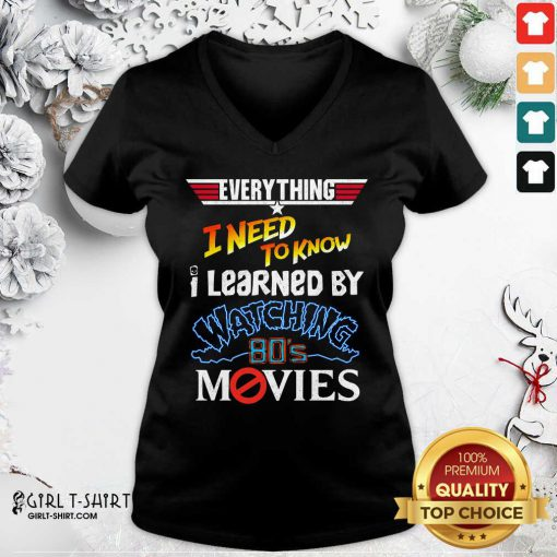 Everything I Need To Know I Learned By Watching 80's Movies V-neck- Design By Girltshirt.com