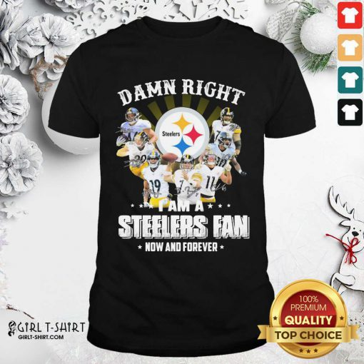 So Damn Right I Am A Pittsburgh Steelers Fan Now And Forever Signature Shirt- Design By Girltshirt.com