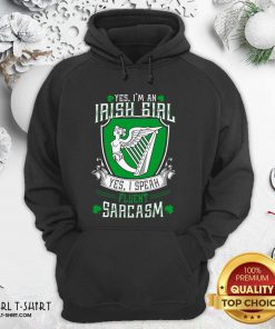 Good Yes I'm An Irish Girl Yes I Speak Fluent Sarcasm Hoodie - Design By Girltshirt.com