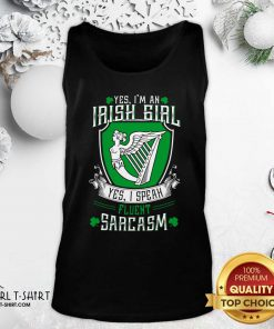 Good Yes I'm An Irish Girl Yes I Speak Fluent Sarcasm Tank Top - Design By Girltshirt.com