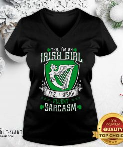 Good Yes I'm An Irish Girl Yes I Speak Fluent Sarcasm V-neck - Design By Girltshirt.com