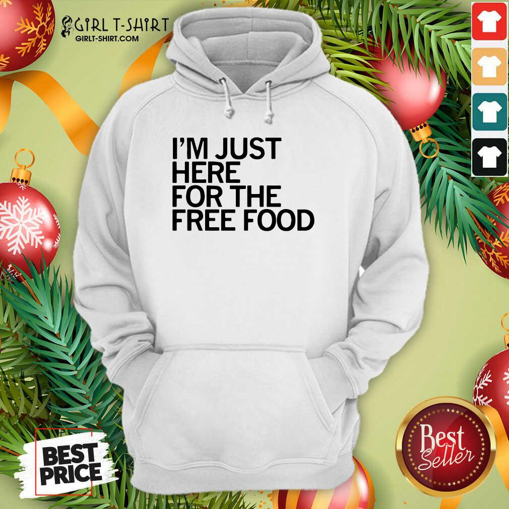 Just Here For The Free Food Hoodie - Design By Girltshirt.com