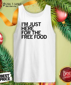 Just Here For The Free Food Tank Top - Design By Girltshirt.com