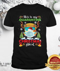 This Is My Quarantine Masked School Bus Christmas Reindeer Shirt- Design By Girltshirt.com