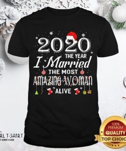 Happy 2020 The Year I Married The Most Amazing Woman Alive Christmas Shirt - Design By Girltshirt.com