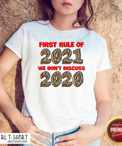 First Rule Of 2021 We Dont Discuss 2020 Shirt - Design By Girltshirt.com