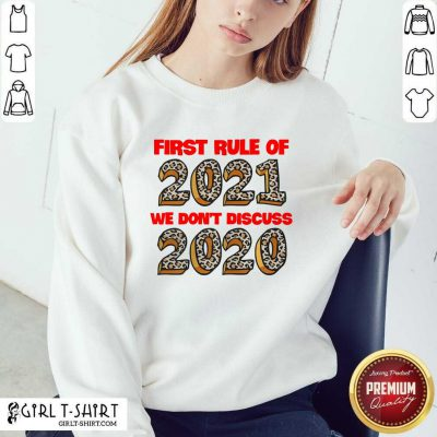 First Rule Of 2021 We Dont Discuss 2020 Sweatshirt - Design By Girltshirt.com