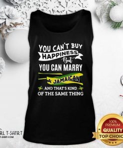 You Can't Buy Happiness But You Can Marry A Jamaican And That's Kinda The Same Thing Tank Top - Design By Girltshirt.com