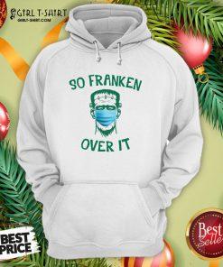 Hard Frankenstein So Franken Over It Hoodie - Design By Girltshirt.com