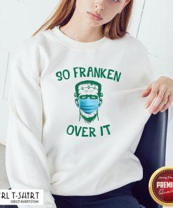 Hard Frankenstein So Franken Over It Sweatshirt- Design By Girltshirt.com